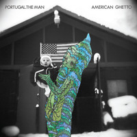 Portugal. The Man - American Ghetto