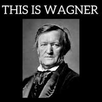 Richard Wagner - This is Wagner