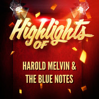 Harold Melvin & The Blue Notes - Highlights of Harold Melvin & The Blue Notes