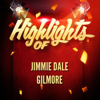 Jimmie Dale Gilmore - Highlights of Jimmie Dale Gilmore