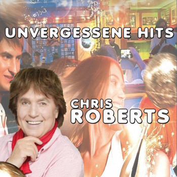 Chris Roberts - Unvergessene Hits