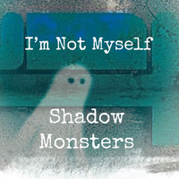 Shadow Monsters - I'm Not Myself