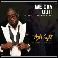 Bishop Aj Wright - We Cry Out! (feat. Yolanda Adams)