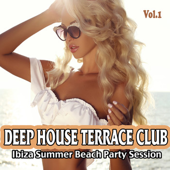 Various Artists - Deep House Terrace Club, Vol. 1 - Ibiza Summer Beach Party Session (Explicit)