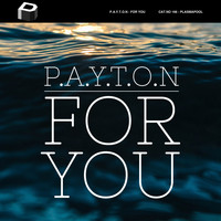 P.A.Y.T.O.N - For You