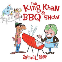The King Khan & BBQ Show - Animal Party