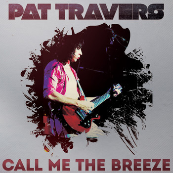 Pat Travers - Call Me the Breeze