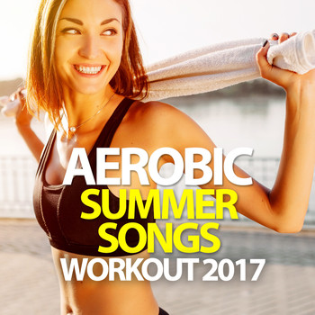 Various Artists - Aerobic Summer Songs Workout 2017 - 135 BPM / 32 Count
