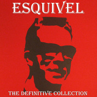 Esquivel - Definitive Collection