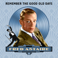 Fred Astaire - Remember The Good Old Days