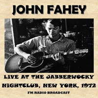 John Fahey - Live at the Jabberwocky Nightclub, New York, 1972 (Fm Radio Broadcast)