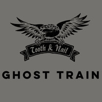 Tooth & Nail - Ghost Train