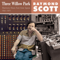 Raymond Scott - Three Willow Park (Electronic Music from Inner Space 1961–1971)