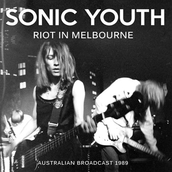 Sonic Youth - Riot in Melbourne (Live)