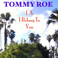 Tommy Roe - LA I Belong to You