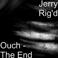 Jerry Rig'd - Ouch - The End