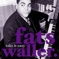 Fats Waller - Take It Easy