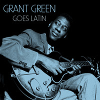 Grant Green - Goes Latin
