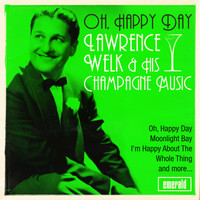 Lawrence Welk & His Champagne Music - Oh, Happy Day