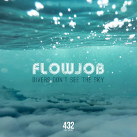 Flowjob - Divers Don't See the Sky