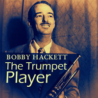 Bobby Hackett - The Trumpet Player