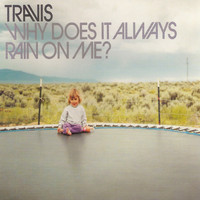 Travis - Why Does It Always Rain on Me