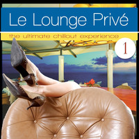 Varioius Artists - Le Lounge Prive 1 (the Ultimate Chillout Experience)