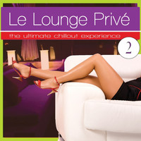 Varioius Artists - Le Lounge Prive 2 (the Ultimate Chill Out Experience)