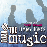 Jimmy Jones - Turn Up The Music (a Chris Brown Tribute)