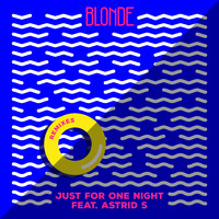 Blonde - Just For One Night (feat. Astrid S) (Remixes)