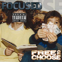 Focused - Free to Choose (Explicit)