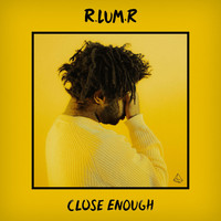 R.Lum.R - Close Enough