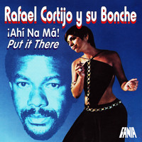 Rafael Cortijo Y Su Bonche - Ahi Na' Ma'! Put It There