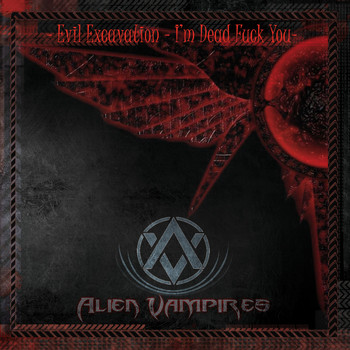 Alien Vampires - Evil Excavation – I'm Dead Fuck You (Explicit)