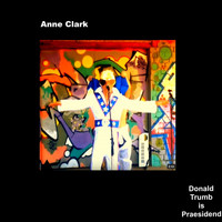 Anne Clark - Donald Trumb Is Praesidend