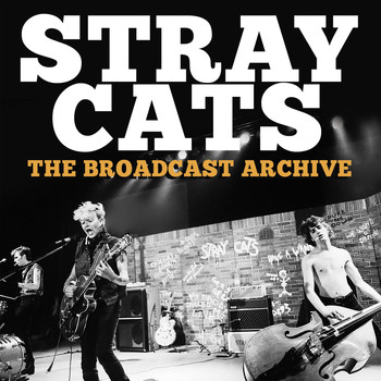 Stray Cats - The Broadcast Archive (Live)