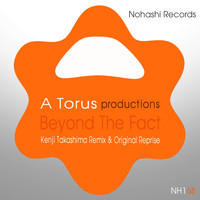 A Torus, Toru S. - Beyond the Fact (Kenji Takashima Remix & Original Reprise)
