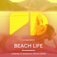 Future Disco - Beach Life: Sunrise to Sundown