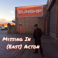 Sunship - Missing in (East) Acton