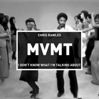 Chris Rawles - I Don't Know What I'm Talking About