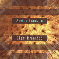 Aretha Franklin - Light Branched