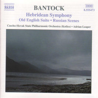 Adrian Leaper - Bantock: Hebridean Symphony / Old English Suite