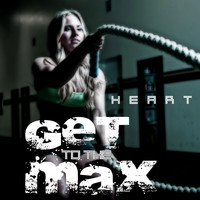 Heart - Get to the Max