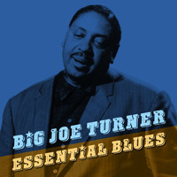 Big Joe Turner - Essential Blues