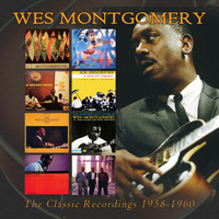 Wes Montgomery - The Classic Recordings: 1958-1960