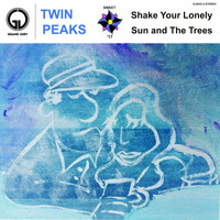 Twin Peaks - Shake Your Lonely / Sun and the Trees