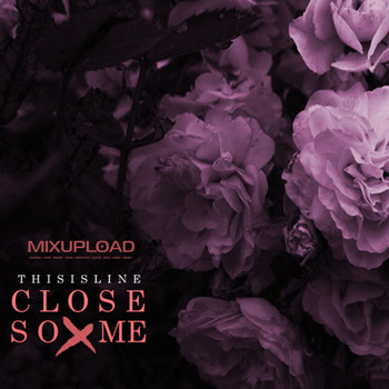 THISISLINE - CLOSE SO ME