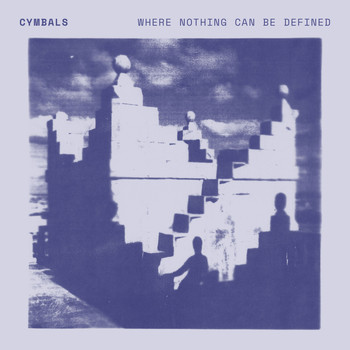 Cymbals - Where Nothing Can Be Defined