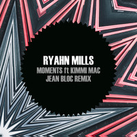 Ryahn Mills - Moments feat Kimmi Mac (Jean Bloc Remix)