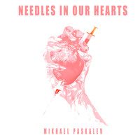 Mikhael Paskalev - Needles In Our Hearts